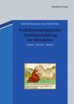 Praktiken europäischer Traditionsbildung im Mittelalter von Eikelmann,  Manfred, Friedrich,  Udo