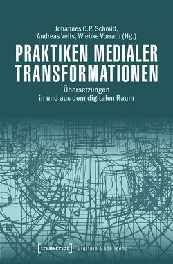 Praktiken medialer Transformationen von Schmid,  Johannes C. P., Veits,  Andreas, Vorrath,  Wiebke