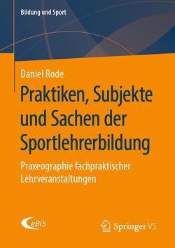 Praktiken, Subjekte und Sachen der Sportlehrerbildung von Rode,  Daniel