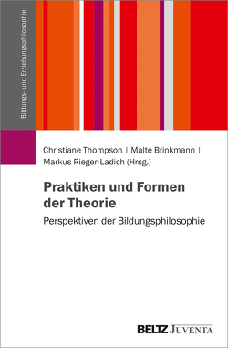 Praktiken und Formen der Theorie von Brinkmann,  Malte, Rieger-Ladich,  Markus, Thompson,  Christiane