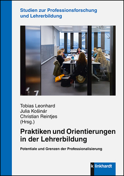 Praktiken und Orientierungen in der Lehrerbildung von Košinár,  Julia, Leonhard,  Tobias, Reintjes,  Christian