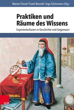 Praktiken und Räume des Wissens von Füssel,  Marian, Rexroth,  Frank, Schürmann,  Inga