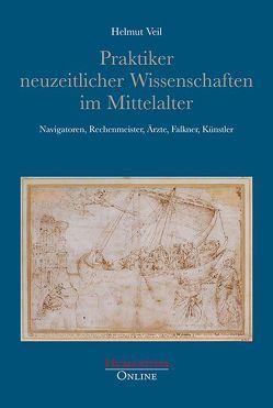 Praktiker neuzeitlicher Wissenschaften im Mittelalter von Veil,  Helmut