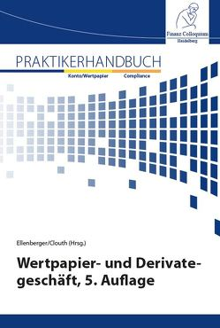 Praktikerhandbuch Wertpapier- und Derivategeschäft 5. Auflage von Clouth,  Dr. Peter, Ellenberger,  Prof. Dr. Jürgen