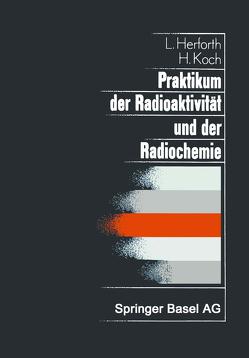 Praktikum der Radioaktivität und der Radiochemie von Herforth,  L., Koch