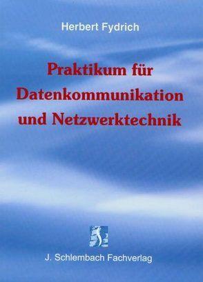 Praktikum für Datenkommunikation und Netzwerktechnik von Fydrich,  Herbert