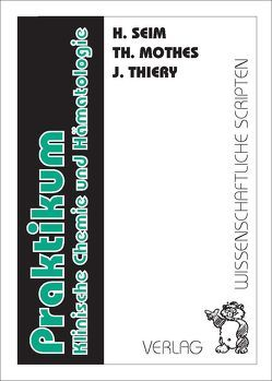 Praktikum Klinische Chemie und Hämatologie von Mothes,  Th., Seim,  H., Wagner,  O.