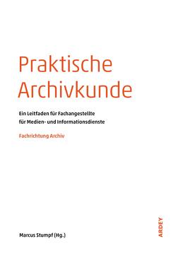 Praktische Archivkunde von Höötmann,  Hans-Jürgen, Stumpf,  Marcus