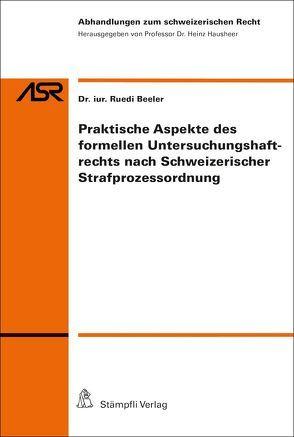 Praktische Aspekte des formellen Untersuchungshaftrechts nach Schweizerischer Srafprozessordnung von Beeler,  Ruedi