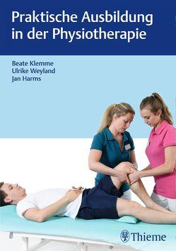 Praktische Ausbildung in der Physiotherapie von Harms,  Jan, Klemme,  Beate, Weyland,  Ulrike