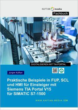 Praktische Beispiele in FUP, SCL und HMI für Einsteiger mit Siemens TIA Portal V15 für SIMATIC S7-1500 von Kaftan