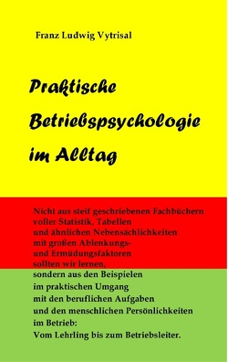 Praktische Betriebspsychologie im Alltag von Vytrisal,  Franz Ludwig