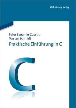 Praktische Einführung in C von Baeumle-Courth,  Peter, Schmidt,  Torsten