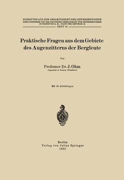 Praktische Fragen aus dem Gebiete des Augenzitterns der Bergleute von Frankfurt a.M.,  Deutsche Gesellschaft für Gewerbehygiene, Ohm,  J.