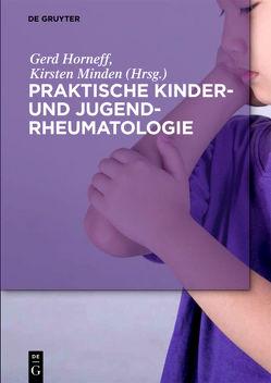 Praktische Kinder- und Jugendrheumatologie von Horneff,  Gerd, Minden,  Kirsten
