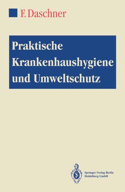 Praktische Krankenhaushygiene und Umweltschutz von Daschner,  Franz, Engels,  I., Fenner,  T., Frank,  U., Hartung,  D., Hübner,  J., Kappstein,  I., Kropec,  A., Ludwig,  A.-C., Mattowitz-Mietke,  R., Rolff,  M., Salrein,  G., Scherrer,  M, Schleipen,  W., Schmidt-Eisenlohr,  E., Schu,  H.