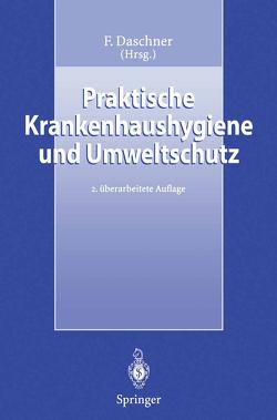 Praktische Krankenhaushygiene und Umweltschutz von Bux,  E., Daschner,  F., Daschner,  Franz, Dettenkofer,  M., Engels,  I., Hartung,  D., Hofmann,  F., Kappstein,  I., Rolff,  M., Scherrer,  M, Schleipen,  W., Schmidt-Eisenlohr,  E., Schneider,  A, Scholz,  R., Teuwen,  I., Wolf,  H