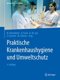 Praktische Krankenhaushygiene und Umweltschutz von Dettenkofer,  Markus, Frank,  Uwe, Just,  Heinz-Michael, Lemmen,  Sebastian, Scherrer,  Martin