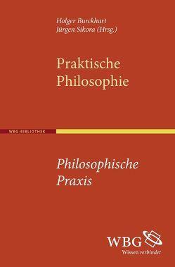 Praktische Philosophie – Philosophische Praxis von Burckhart,  Holger, Sikora,  Jürgen