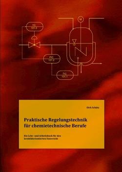 Praktische Regelungstechnik für chemietechnische Berufe von Schütz,  Dirk