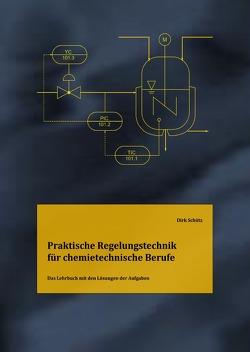 Praktische Regelungstechnik für chemietechnische Berufe – Lösungsbuch von Schütz,  Dirk