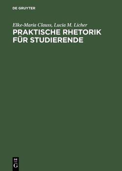 Praktische Rhetorik für Studierende von Clauss,  Elke-Maria, Licher,  Lucia M.
