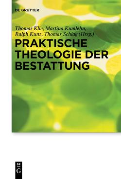 Praktische Theologie der Bestattung von Klie,  Thomas, Kumlehn,  Martina, Kunz,  Ralph, Schlag,  Thomas