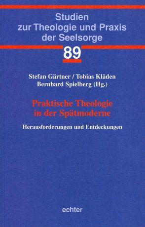 Praktische Theologie in der Spätmoderne von Gärtner,  Stefan, Kläden,  Tobias, Spielberg,  Bernhard