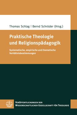 Praktische Theologie und Religionspädagogik von Schlag,  Thomas, Schroeder,  Bernd