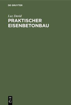 Praktischer Eisenbetonbau von David,  Luz, Perl,  Heinrich