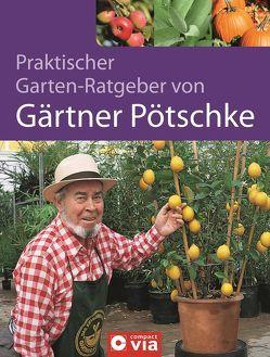 Praktischer Gartenratgeber von Gärtner Pötschke von Pötschke,  Harry
