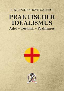 Praktischer Idealismus von Coudenhove-Kalergi,  Richard Nicolaus Graf von