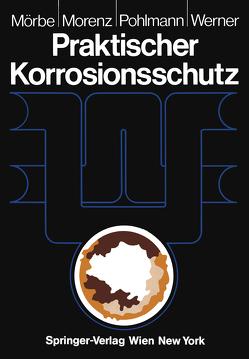 Praktischer Korrosionsschutz von Mörbe,  Klaus, Morenz,  Wolfgang, Pohlmann,  Hans-Werner, Werner,  Helmut