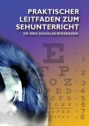 Praktischer Leitfaden zum Sehunterricht von Douglas,  Th.