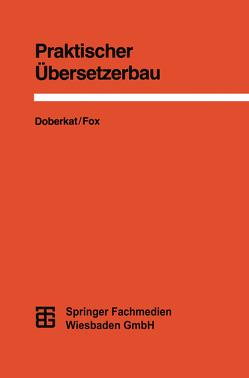 Praktischer Übersetzerbau von Doberkat,  Ernst-Erich, Fox,  Dietmar