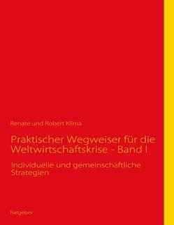 Praktischer Wegweiser für die Weltwirtschaftskrise – Band I von Klíma,  Renate, Klíma,  Robert