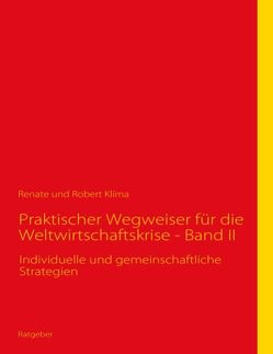 Praktischer Wegweiser für die Weltwirtschaftskrise – Band II von Klíma,  Renate, Klíma,  Robert