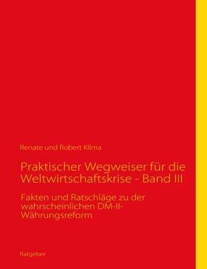 Praktischer Wegweiser für die Weltwirtschaftskrise – Band III von Klíma,  Renate, Klíma,  Robert