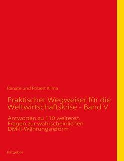 Praktischer Wegweiser für die Weltwirtschaftskrise – Band V von Klíma,  Renate, Klíma,  Robert