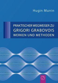 Praktischer Wegweiser zu Grigori Grabovois Werken und Methoden von Munin,  Hugin