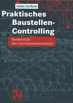 Praktisches Baustellen-Controlling von Seyfferth,  Günter