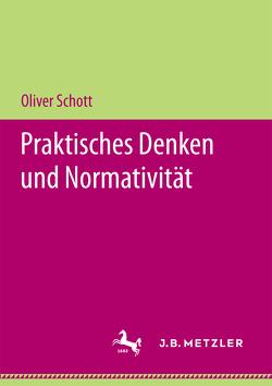 Praktisches Denken und Normativität von Schott,  Oliver