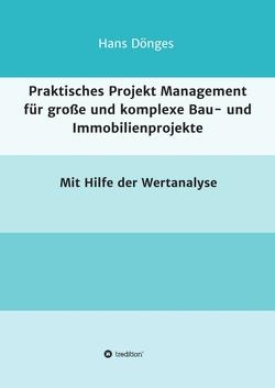 Praktisches Projekt Management für große und komplexe Bau- und Immobilienprojekte von Dönges,  Hans