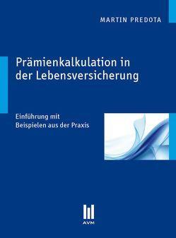 Prämienkalkulation in der Lebensversicherung von Predota,  Martin