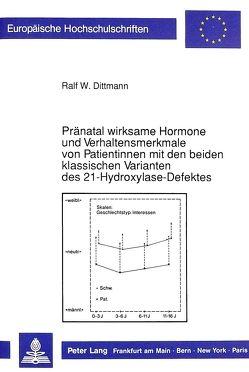 Pränatal wirksame Hormone und Verhaltensmerkmale von Patientinnen mit den beiden klassischen Varianten des 21-Hydroxylase-Defektes von Dittmann,  Ralf W.