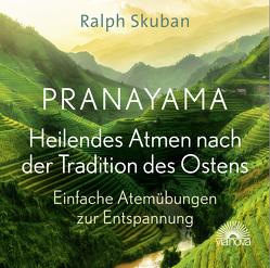 Pranayama – Heilendes Atmen nach der Tradition des Ostens von Skuban,  Ralph