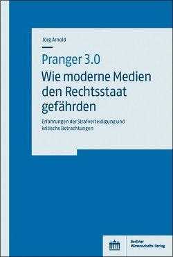 Pranger 3.0 – Wie moderne Medien den Rechtsstaat gefährden von Arnold,  Jörg