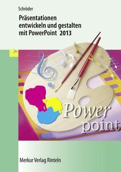 Präsentationen entwickeln und gestalten mit PowerPoint 2013 von Schröder,  Marion
