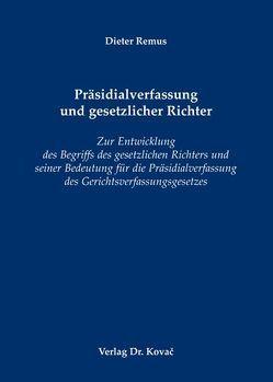 Präsidialverfassung und gesetzlicher Richter von Remus,  Dieter