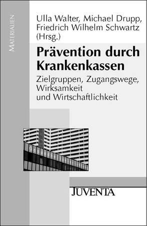 Prävention durch Krankenkassen von Drupp,  Michael, Schwartz,  Friedrich W., Walter,  Ulla
